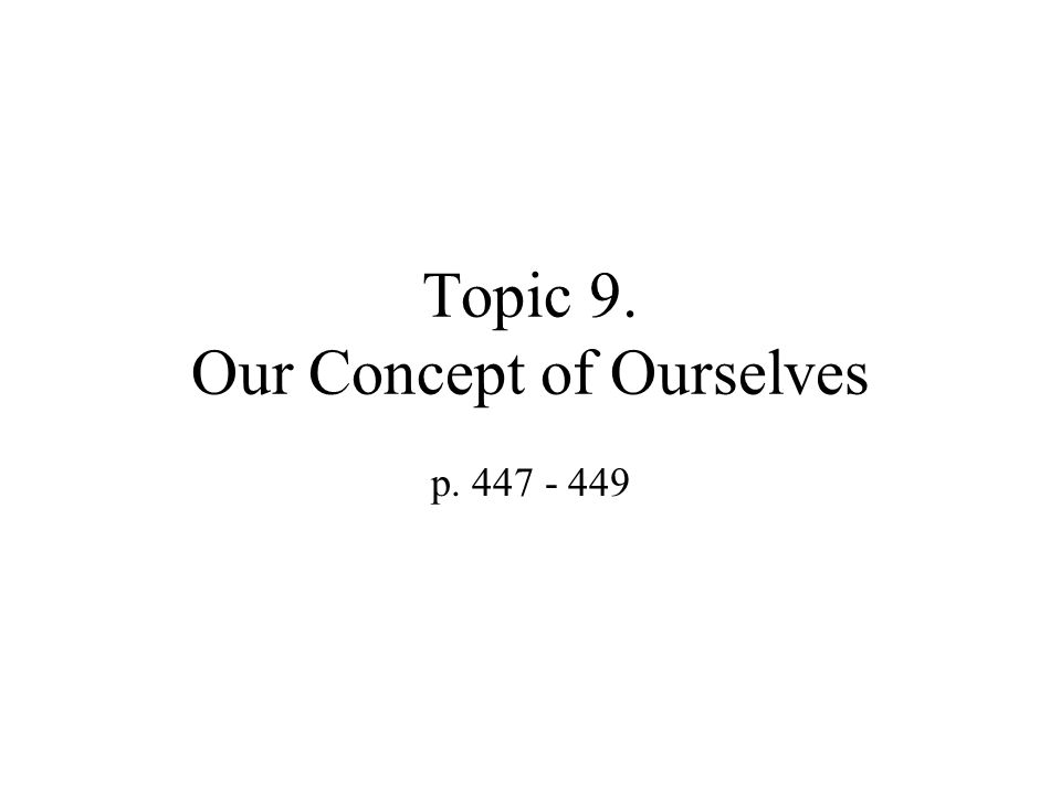 Topic 9. Our Concept of Ourselves