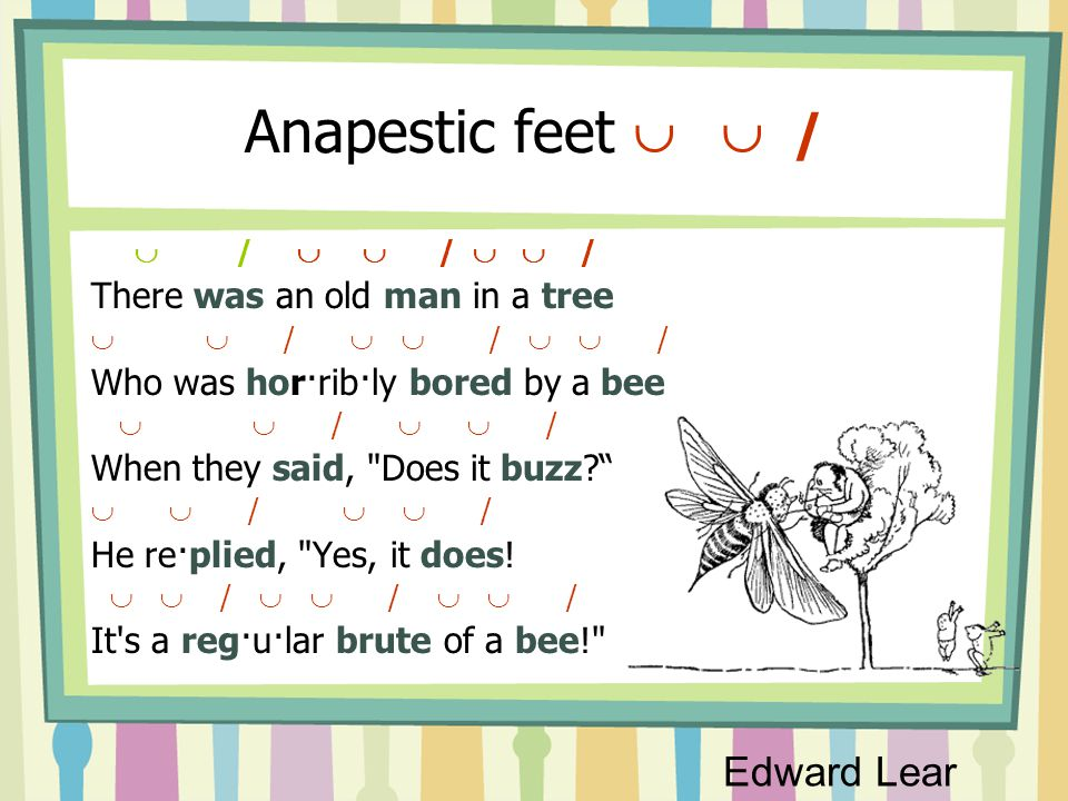 Anapestic feet   / Edward Lear There was an old man in a tree