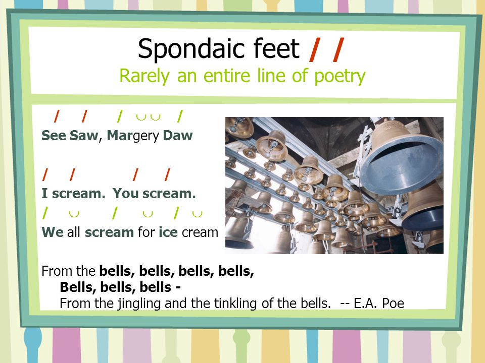 Spondaic feet / / Rarely an entire line of poetry