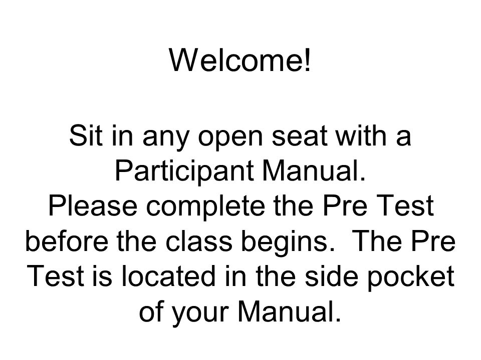 Welcome. Sit in any open seat with a Participant Manual
