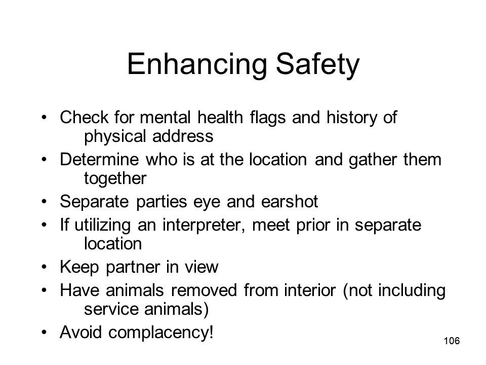 Enhancing Safety Check for mental health flags and history of physical address. Determine who is at the location and gather them together.