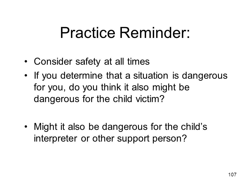 Practice Reminder: Consider safety at all times
