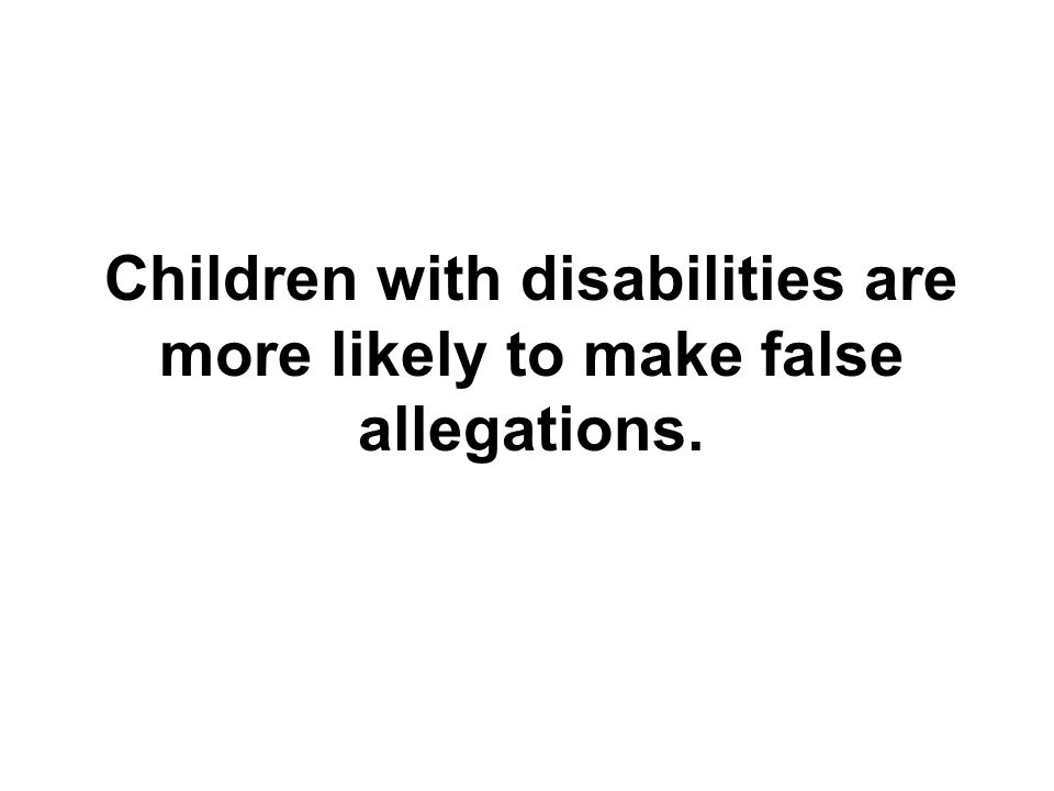Children with disabilities are more likely to make false allegations.