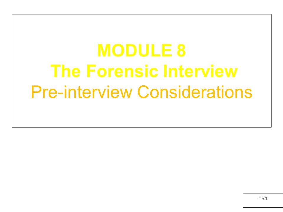 MODULE 8 The Forensic Interview Pre-interview Considerations