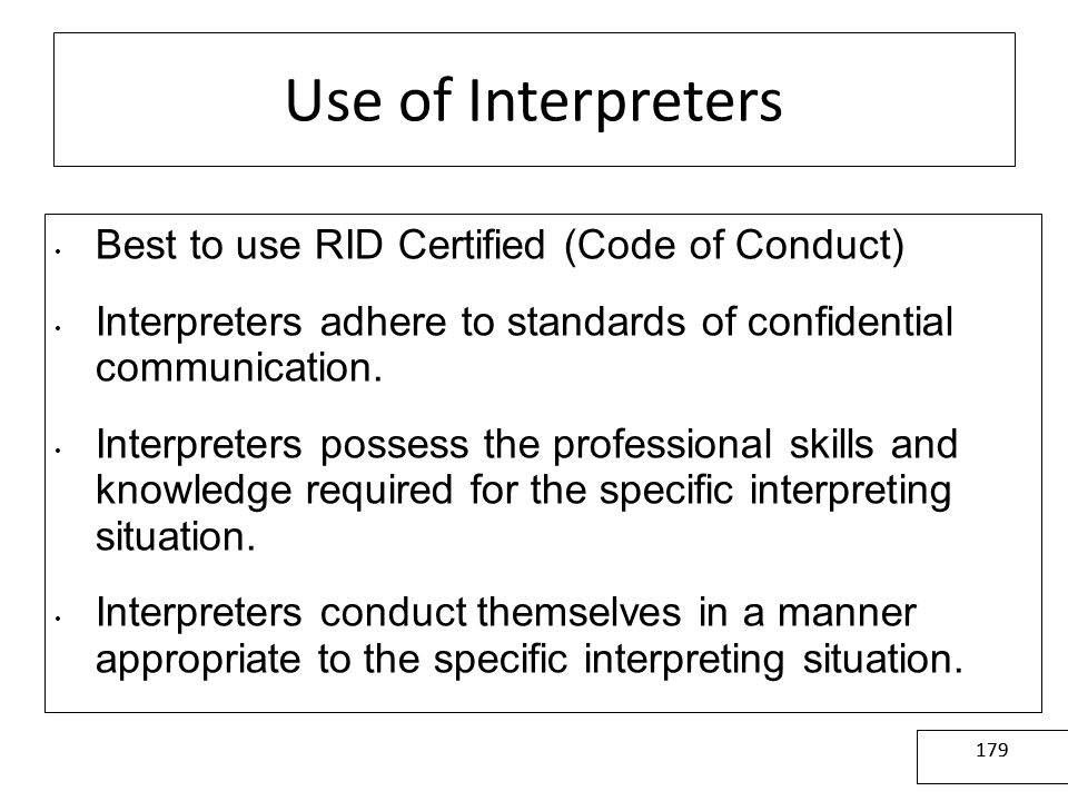 Use of Interpreters Best to use RID Certified (Code of Conduct)