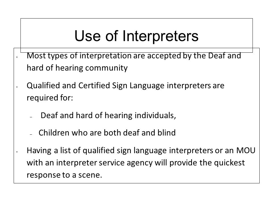 Use of Interpreters Most types of interpretation are accepted by the Deaf and hard of hearing community.