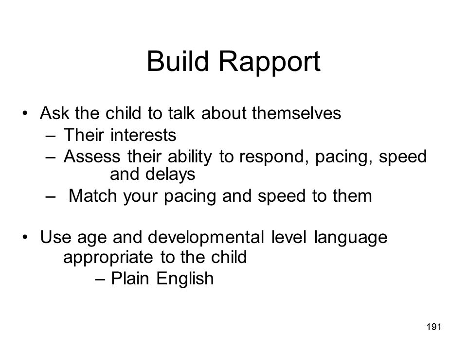 Build Rapport Ask the child to talk about themselves Their interests