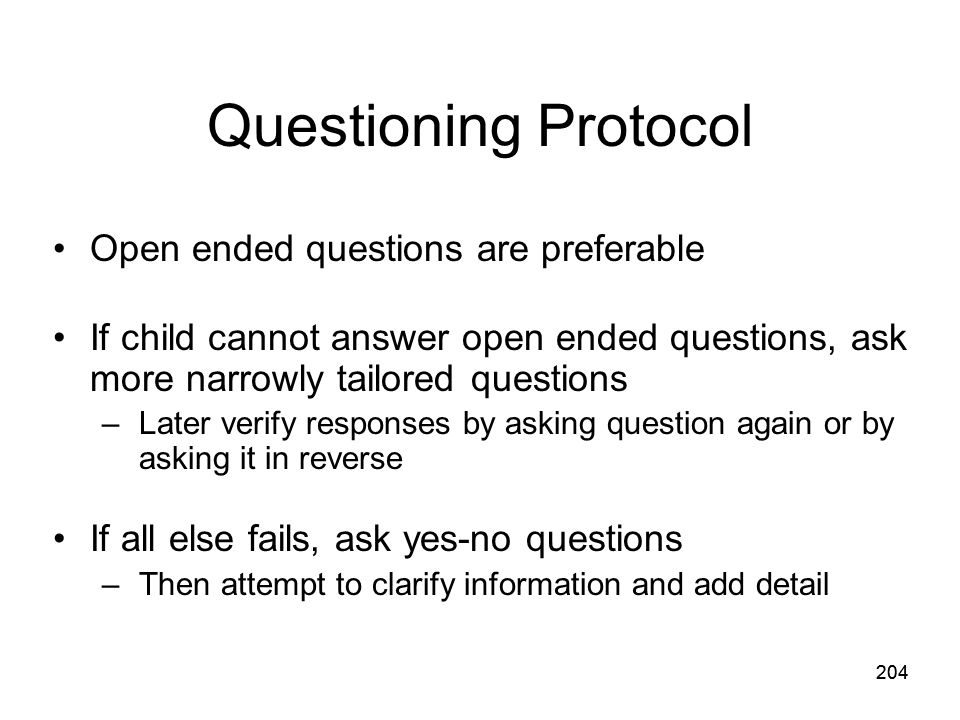 Questioning Protocol Open ended questions are preferable