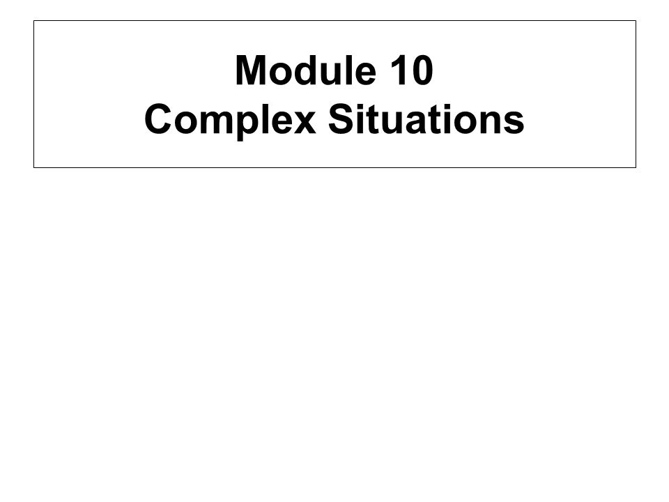 Module 10 Complex Situations