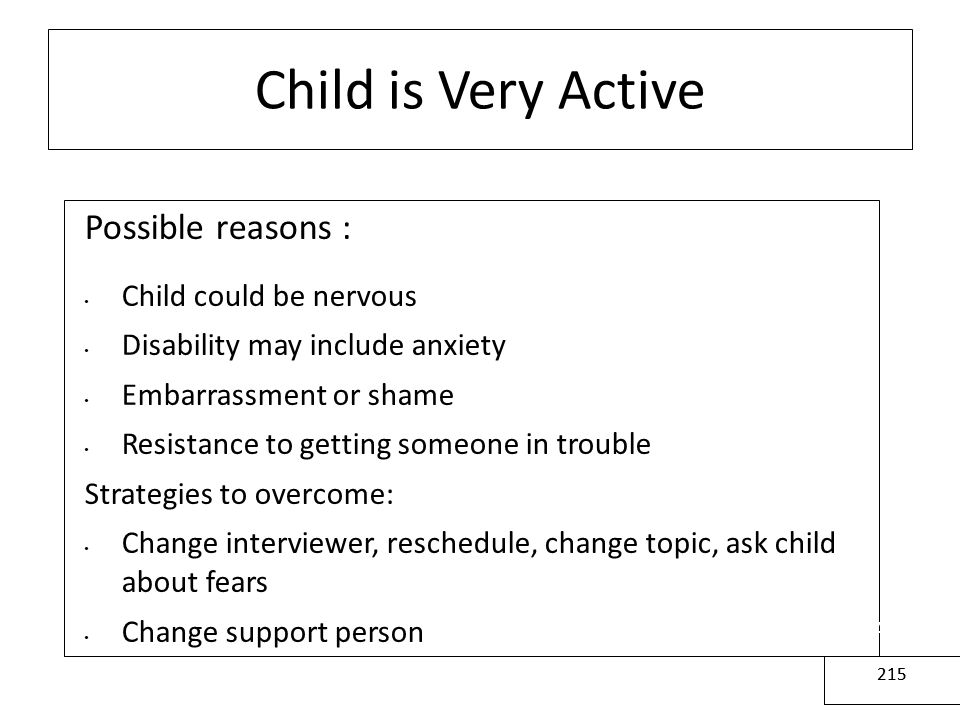 Child is Very Active Possible reasons : Child could be nervous
