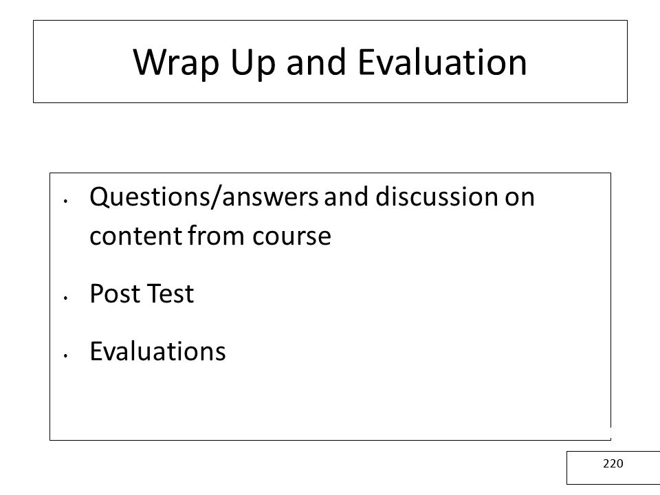 Wrap Up and Evaluation Questions/answers and discussion on content from course. Post Test. Evaluations.