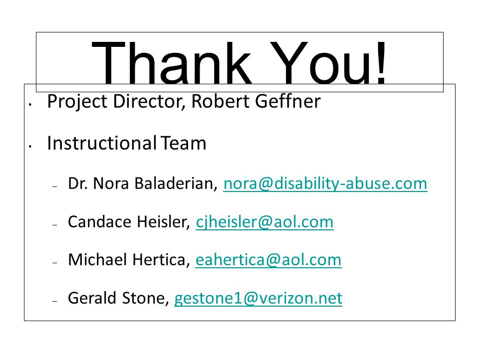 Thank You! Project Director, Robert Geffner Instructional Team