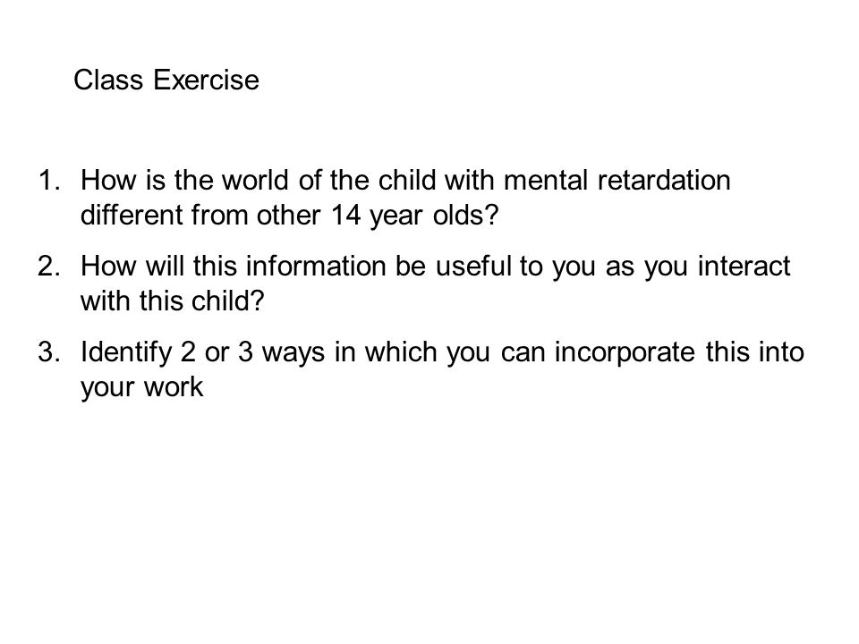 Class Exercise How is the world of the child with mental retardation different from other 14 year olds