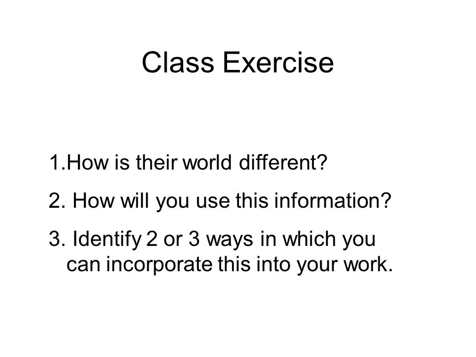 Class Exercise How is their world different
