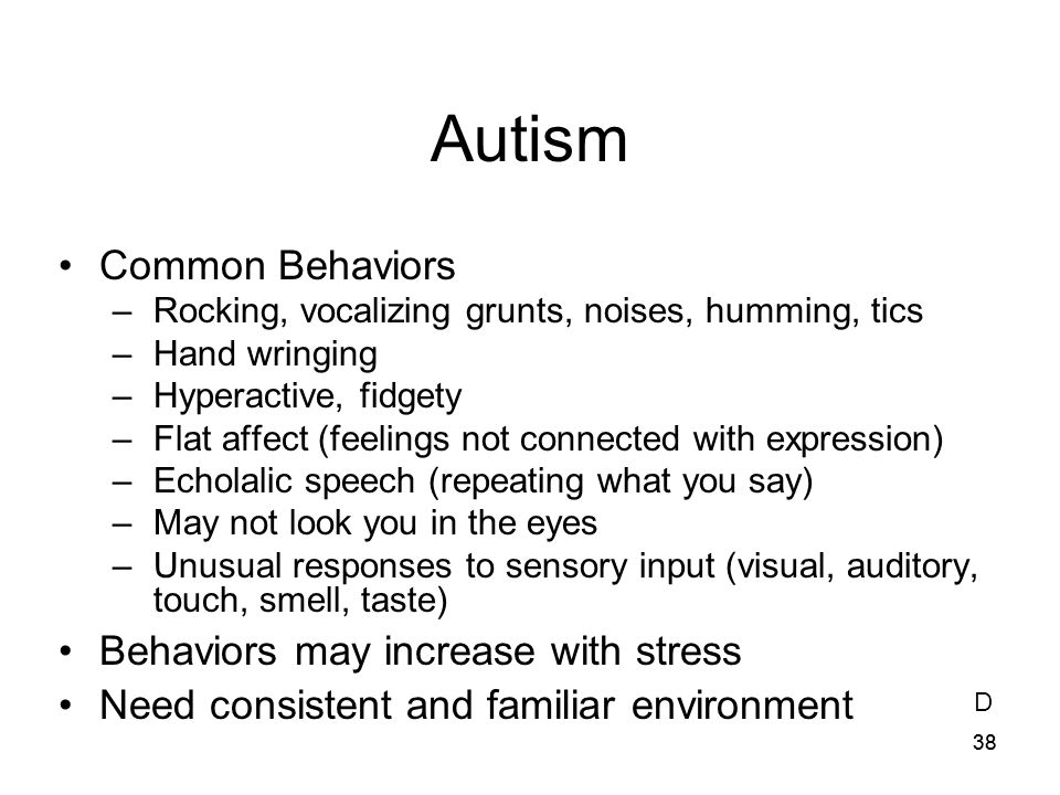 Autism Common Behaviors Behaviors may increase with stress