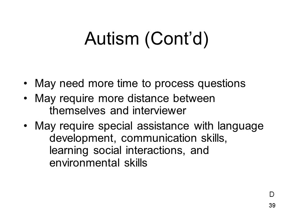 Autism (Cont'd) May need more time to process questions