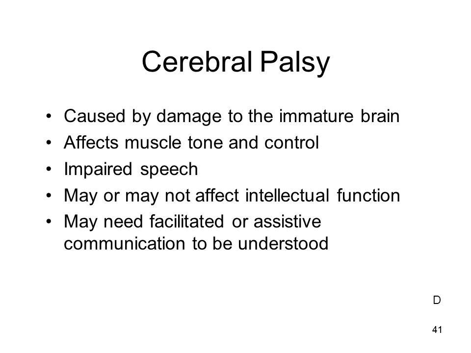 Cerebral Palsy Caused by damage to the immature brain