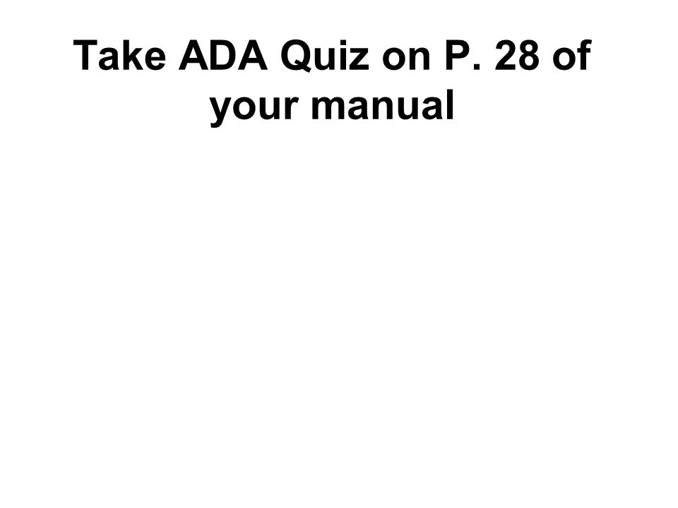 Take ADA Quiz on P. 28 of your manual