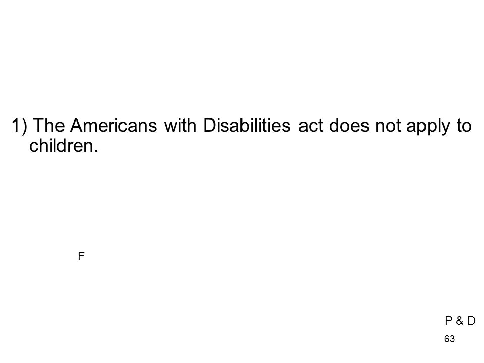 1) The Americans with Disabilities act does not apply to children.