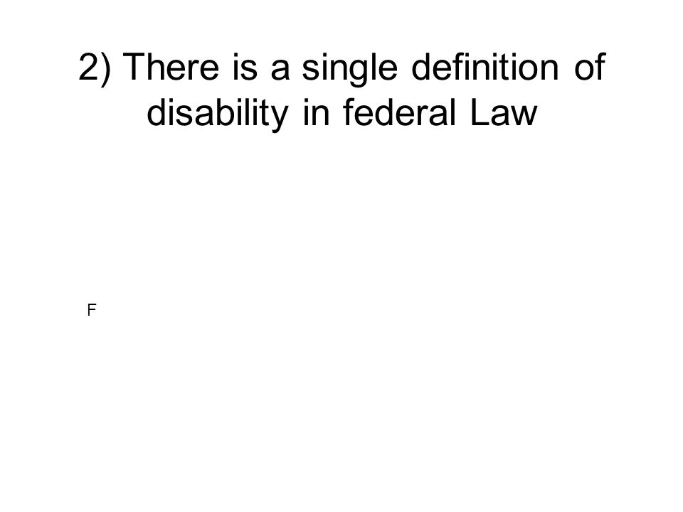 2) There is a single definition of disability in federal Law