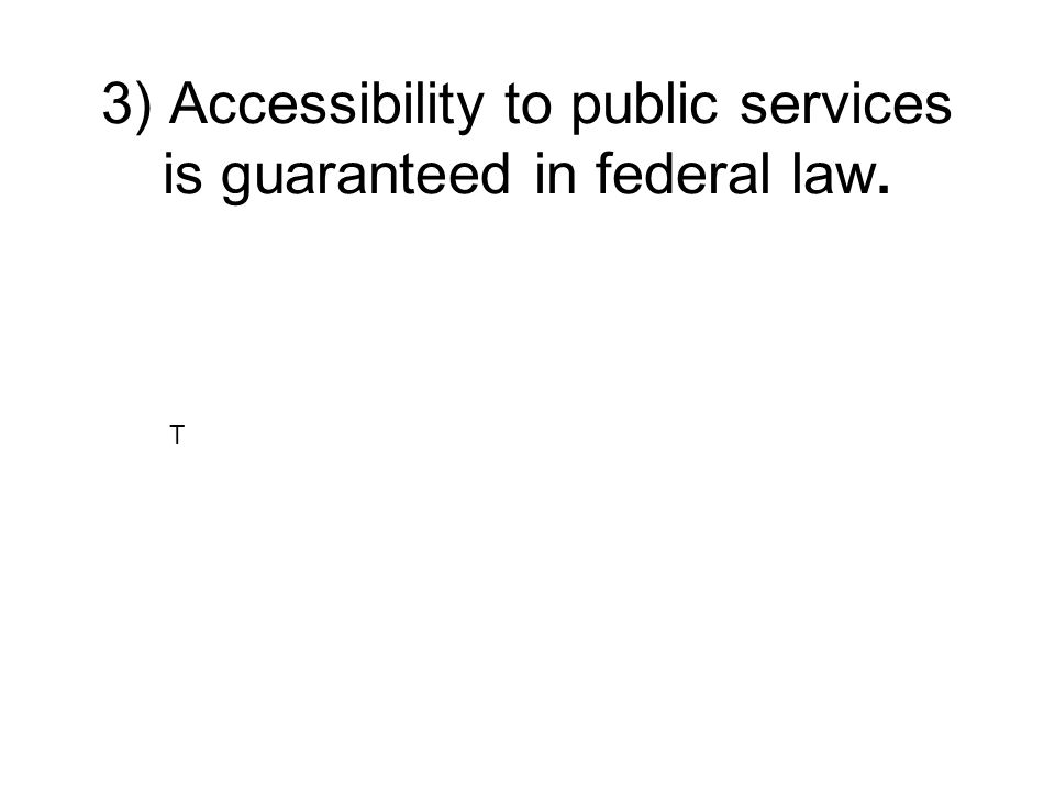3) Accessibility to public services is guaranteed in federal law.
