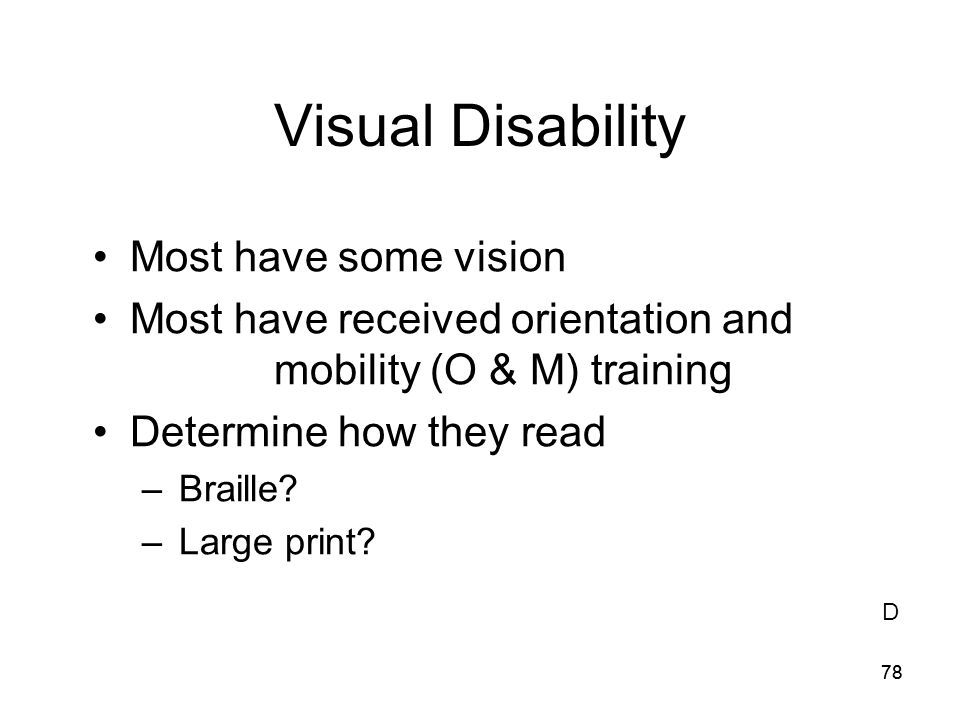 Visual Disability Most have some vision