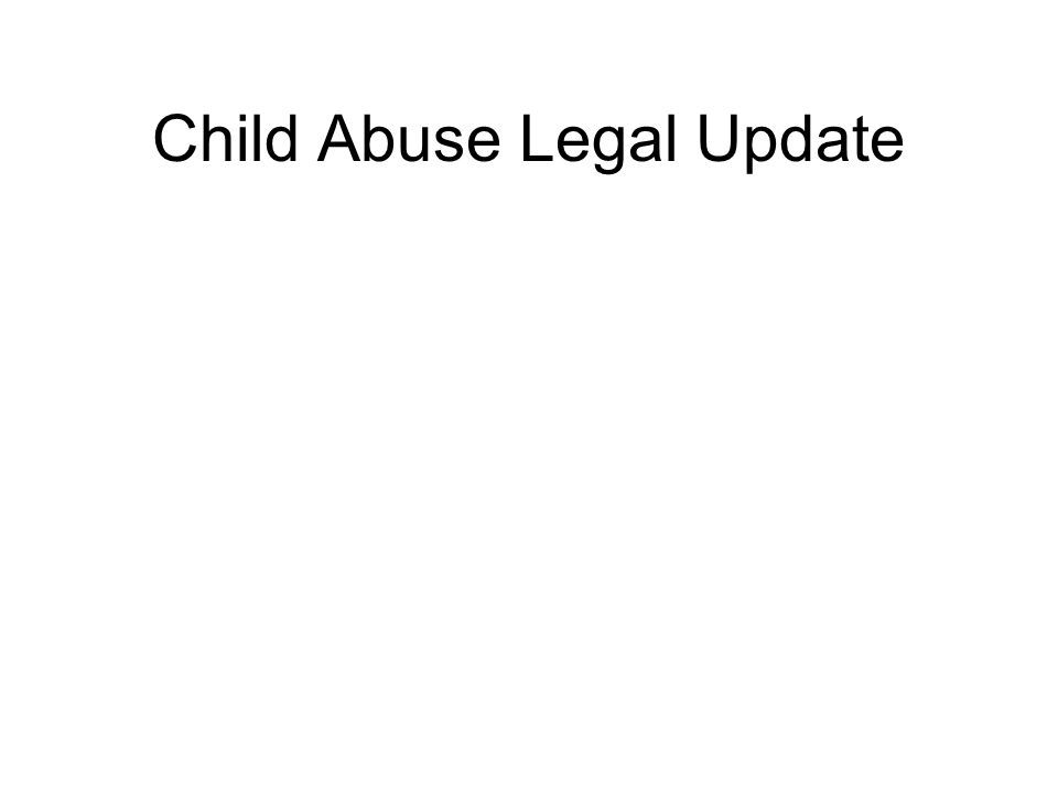Child Abuse Legal Update