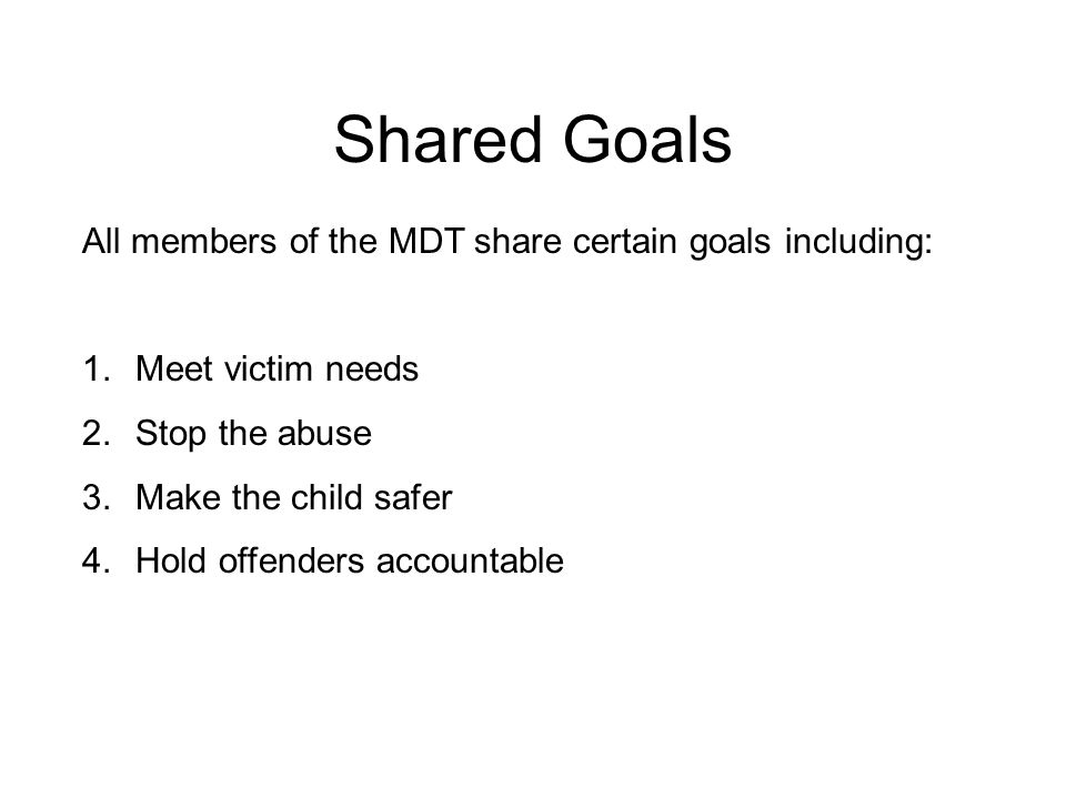 Shared Goals All members of the MDT share certain goals including: