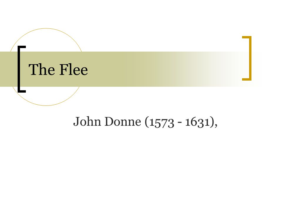The Flee John Donne (1573 - 1631),
