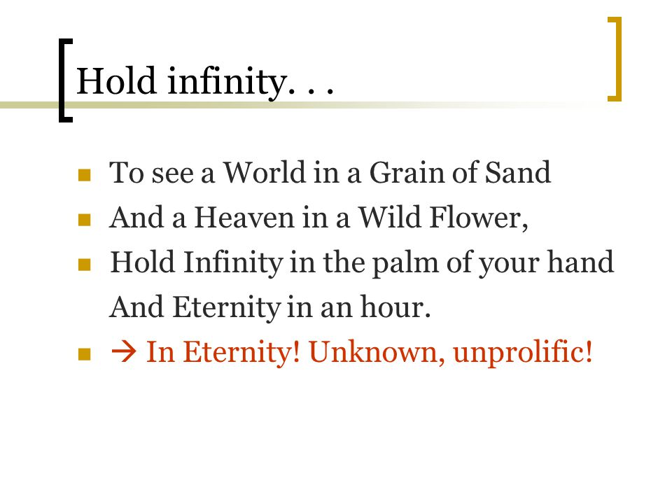 Hold infinity. . . To see a World in a Grain of Sand
