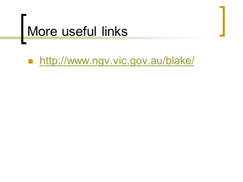 More useful links http://www.ngv.vic.gov.au/blake/