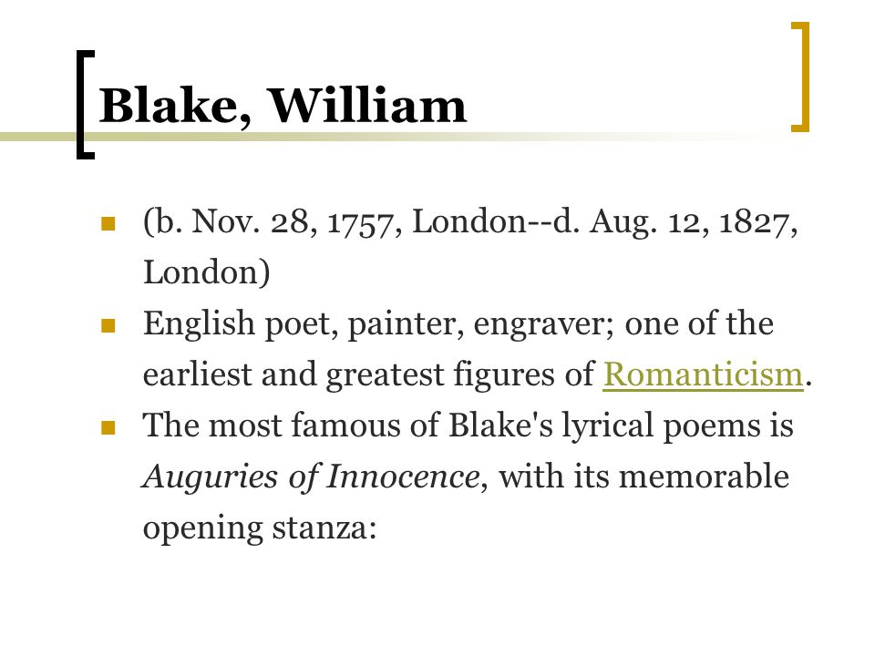 Blake, William (b. Nov. 28, 1757, London--d. Aug. 12, 1827, London)