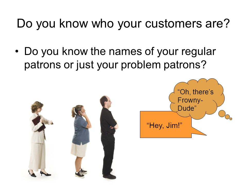 Do you know who your customers are