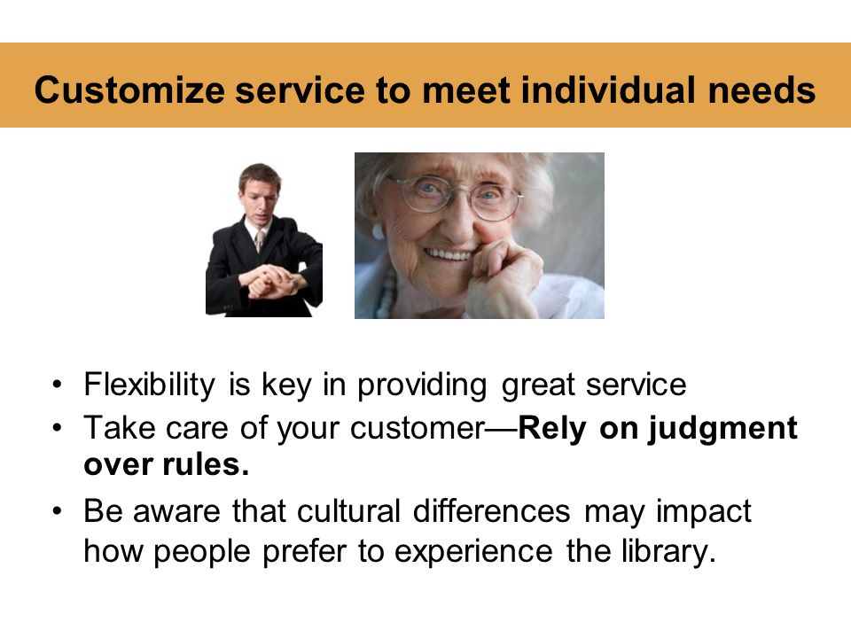 Customize service to meet individual needs