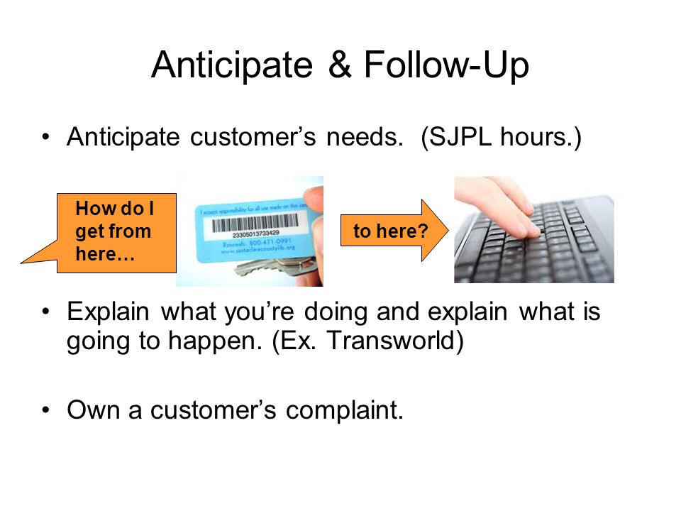 Anticipate & Follow-Up