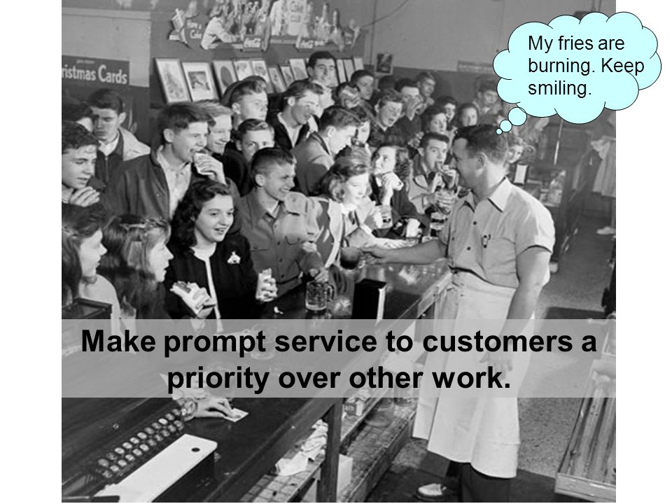Make prompt service to customers a priority over other work.