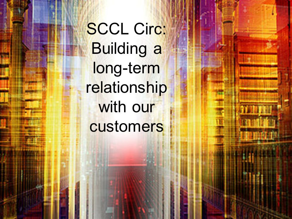 SCCL Circ: Building a long-term relationship with our customers