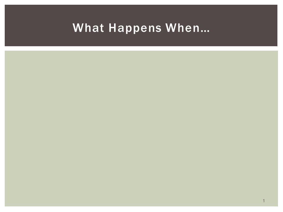 What Happens When…