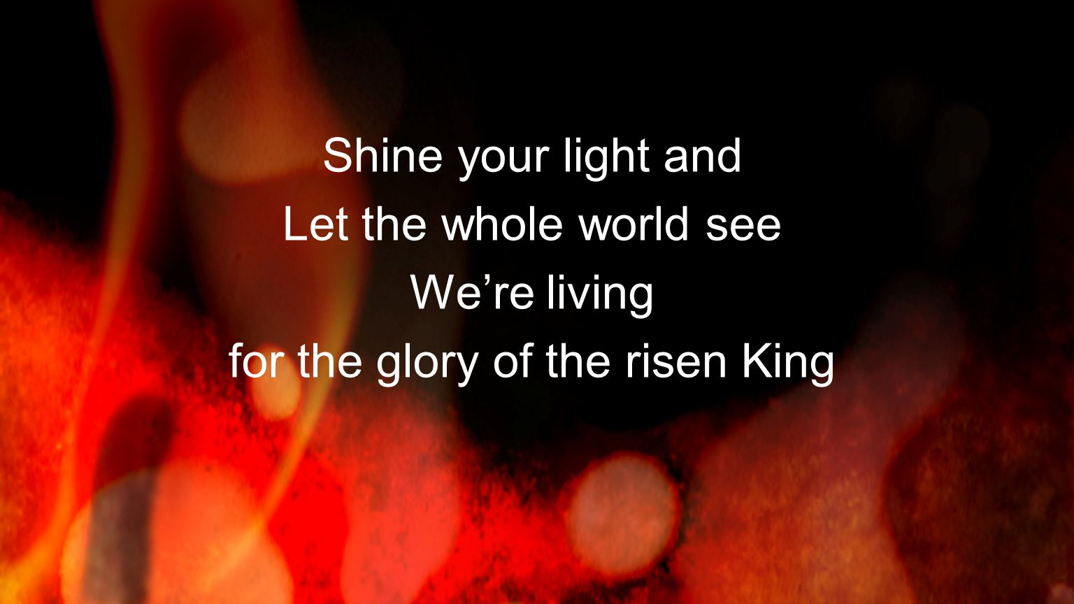 for the glory of the risen King