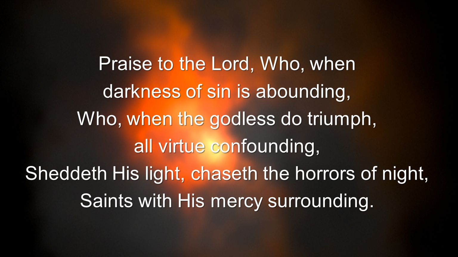Praise to the Lord, Who, when darkness of sin is abounding,