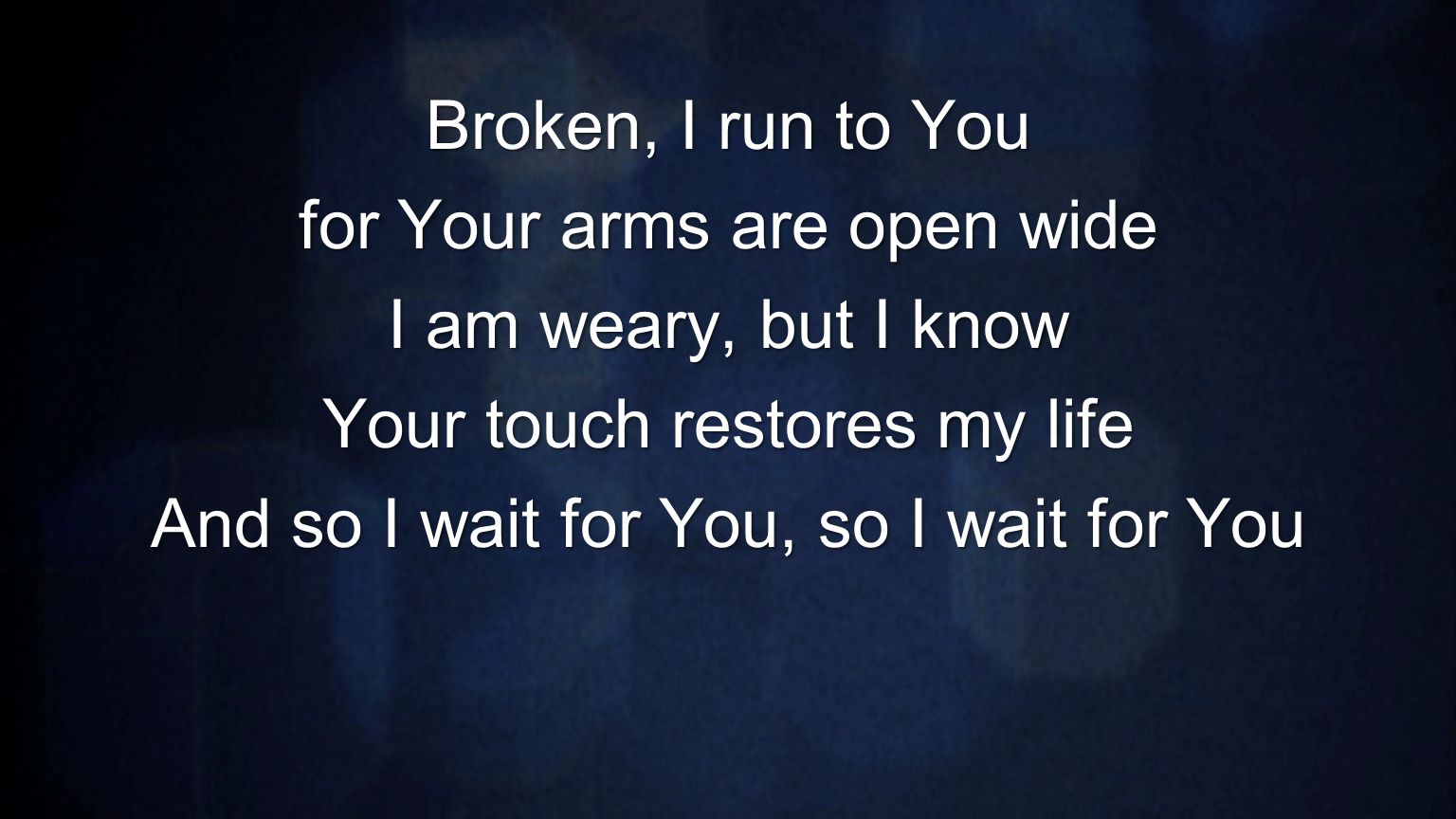 for Your arms are open wide I am weary, but I know