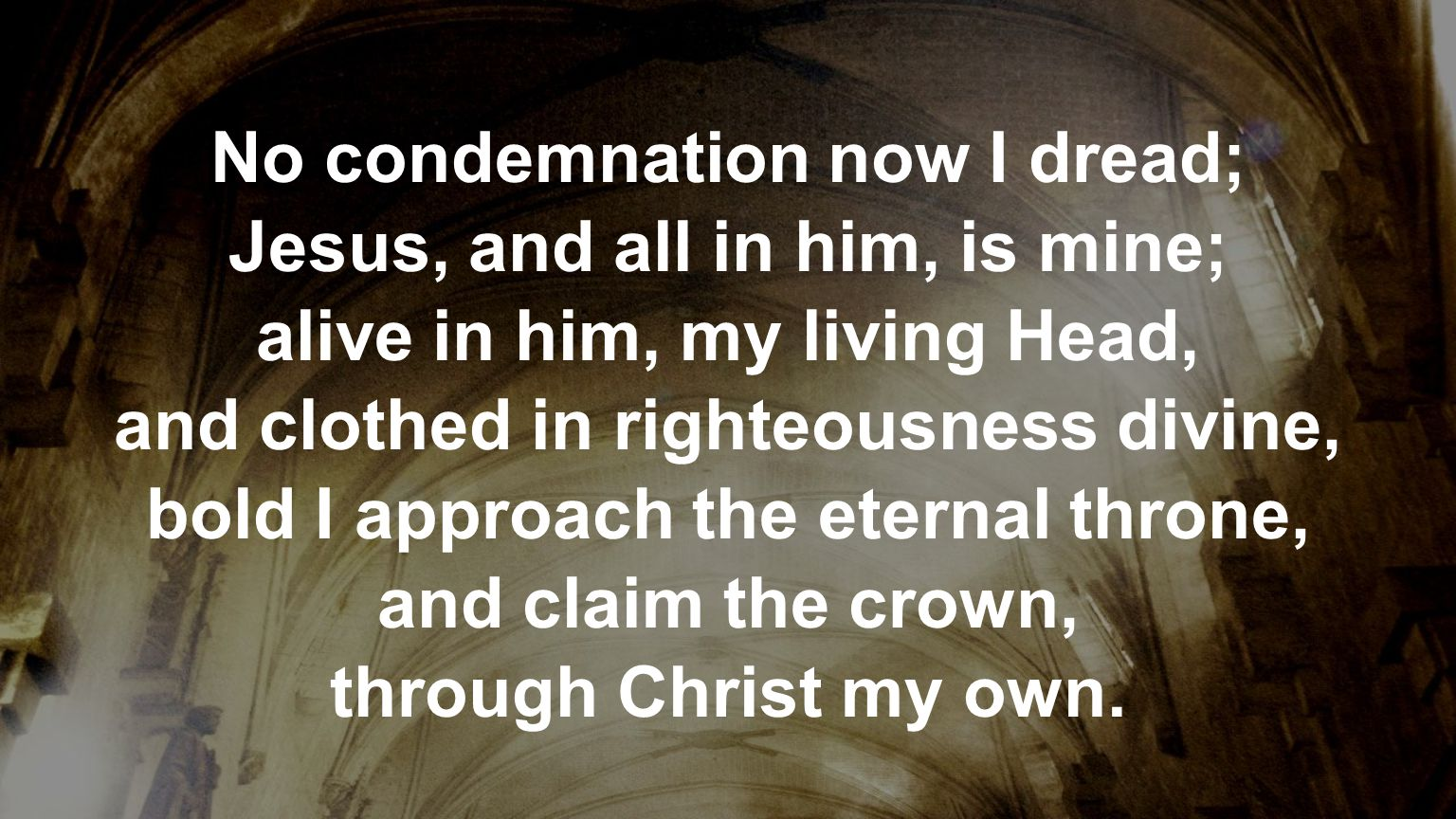 No condemnation now I dread; Jesus, and all in him, is mine;
