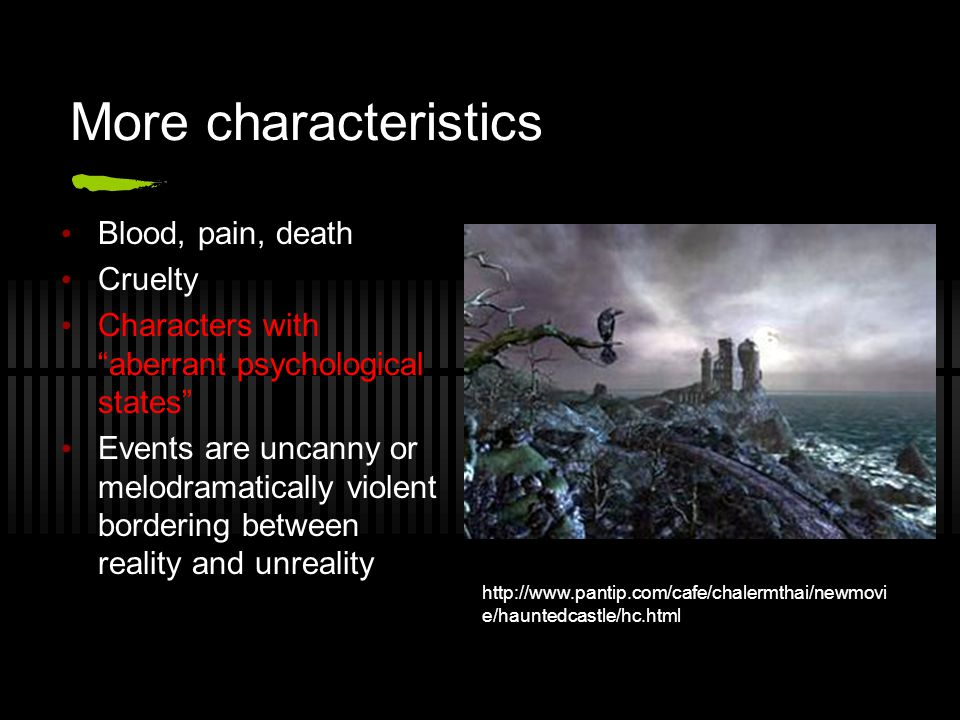 More characteristics Blood, pain, death Cruelty