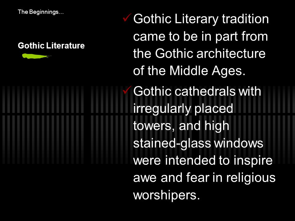 The Beginnings… Gothic Literary tradition came to be in part from the Gothic architecture of the Middle Ages.