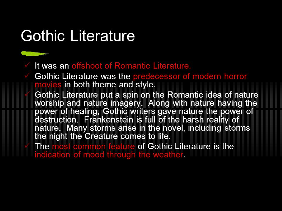 Gothic Literature It was an offshoot of Romantic Literature.