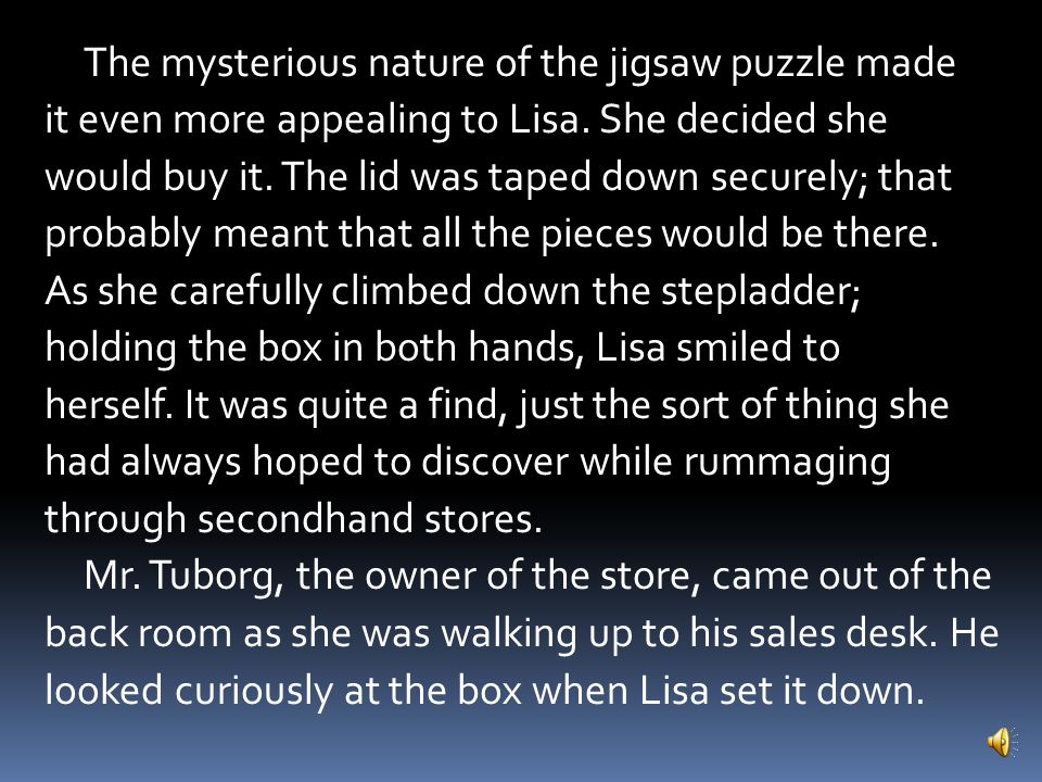 The mysterious nature of the jigsaw puzzle made it even more appealing to Lisa.