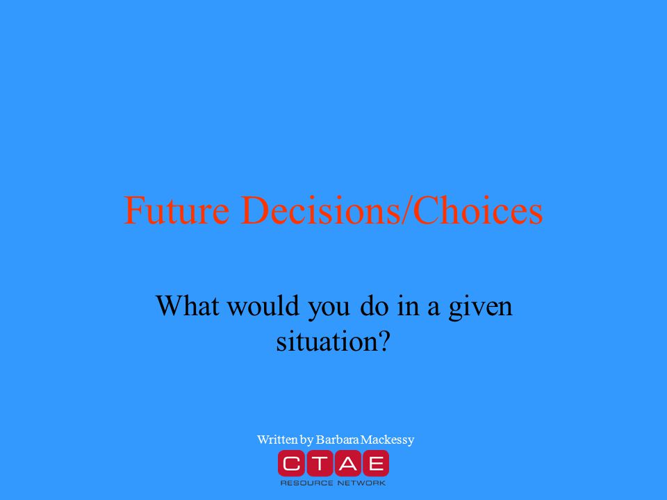 Future Decisions/Choices