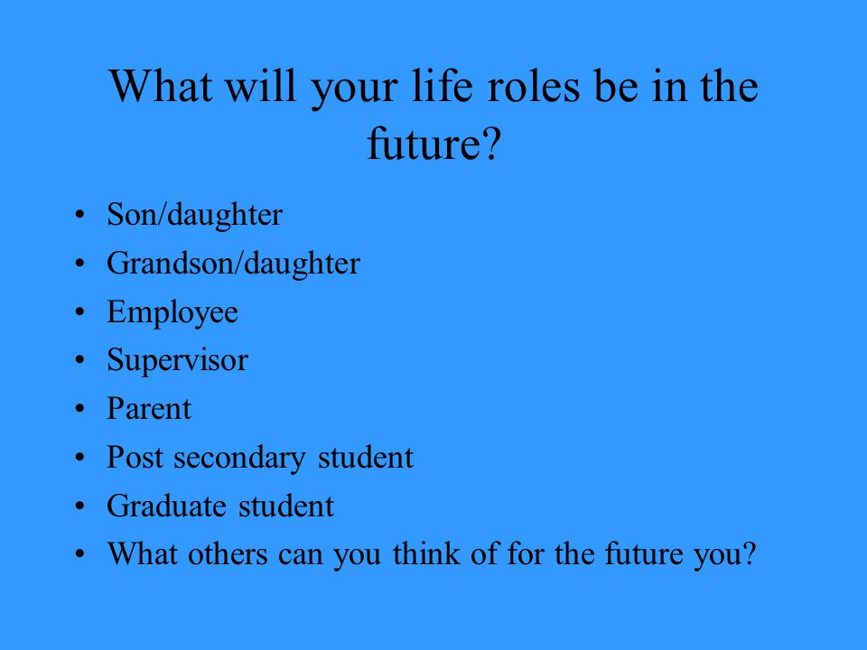 What will your life roles be in the future