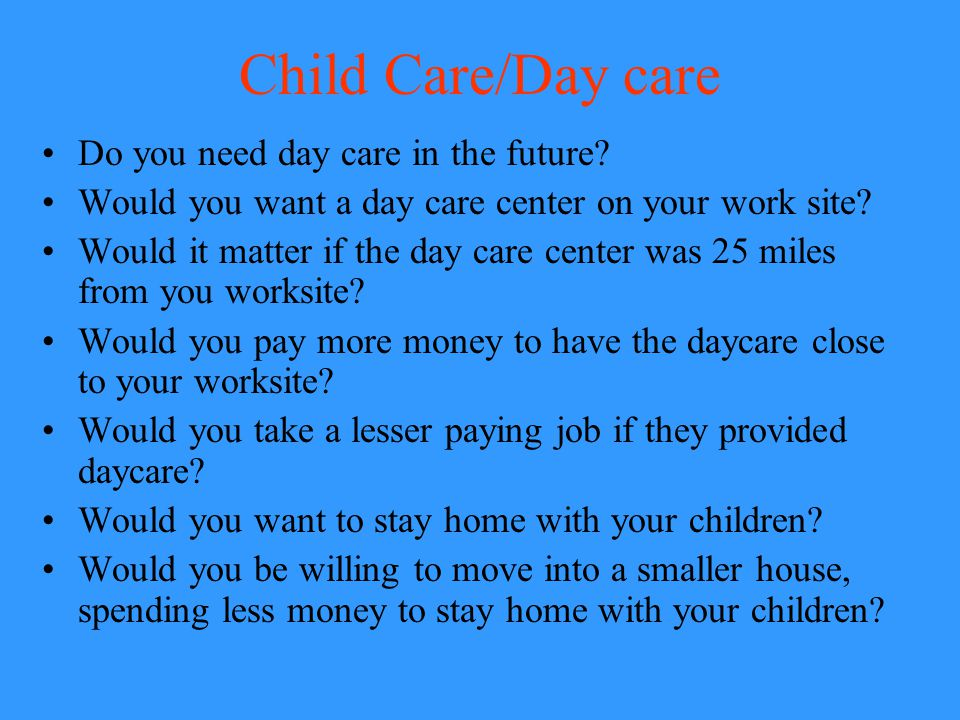 Child Care/Day care Do you need day care in the future
