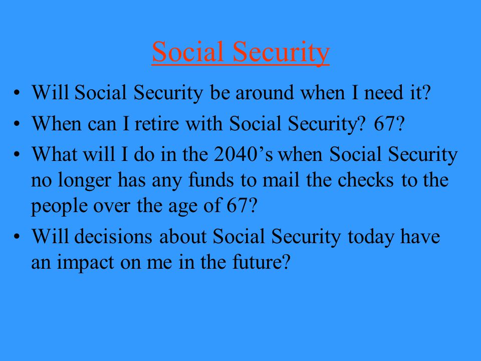 Social Security Will Social Security be around when I need it